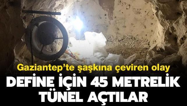 Gaziantep'te şaşkına çeviren olay: Define için 45 metrelik tünel kazdılar
