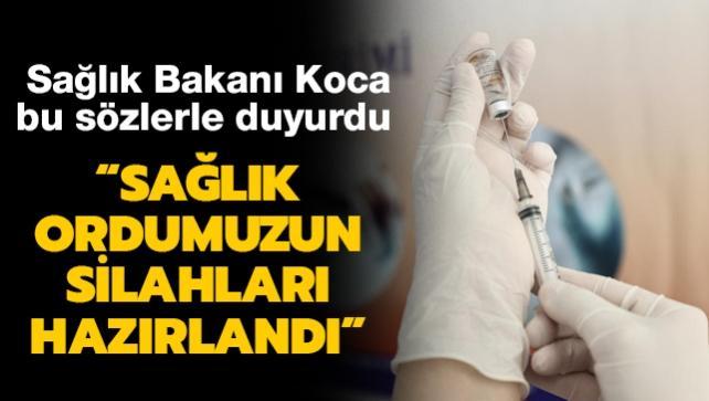 Sağlık Bakanı Koca'dan aşı açıklaması: Sağlık ordumuzun silahları hazırlandı