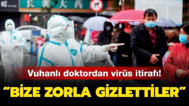'Bize koronavirüsü zorla gizlettiler'