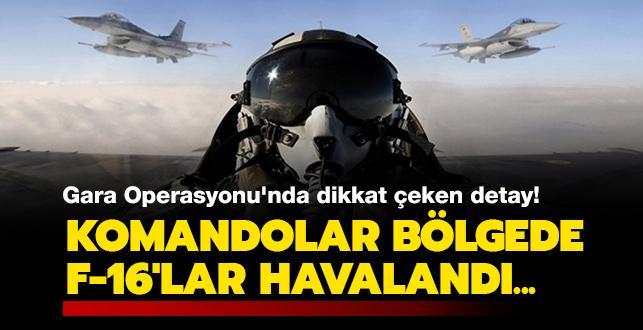 Komandolar bölgeye indirildi, F-16'lar havalandı... Gara Operasyonu'nda dikkat çeken detay!