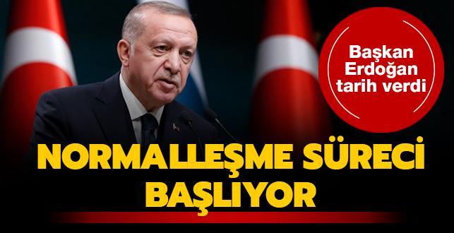 Normalleşme süreci başlıyor... Başkan Erdoğan tarih verdi