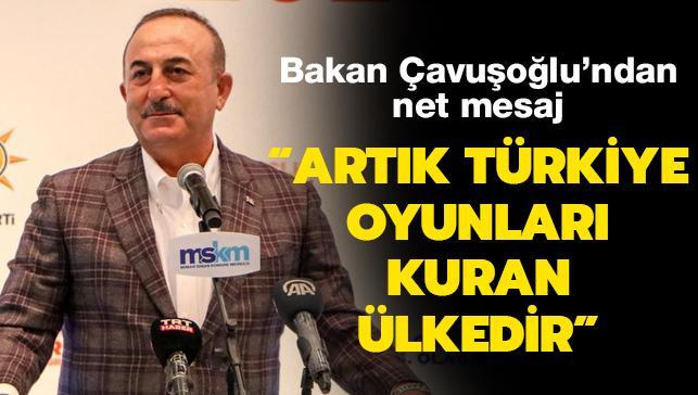 Son dakika haberleri... Bakan Çavuşoğlu'ndan net mesaj: Artık Türkiye oyunları kuran ülkedir