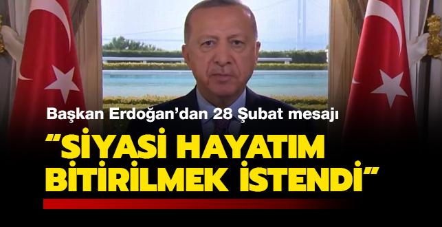 Başkan Erdoğan'dan 28 Şubat mesajı: Siyasi hayatım bitirilmek istendi