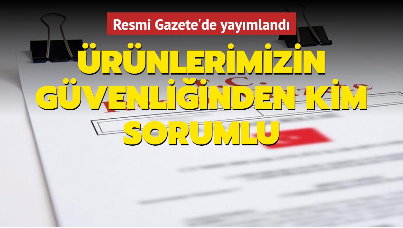 """Satın aldığımız ürünlerin güvenliğinden kim sorumlu olacak"""" Resmi Gazete'de yayımlandı"""