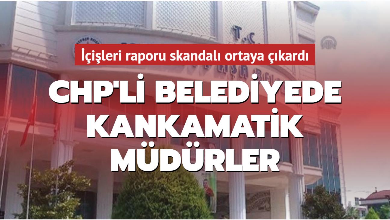 Skandal İçişleri raporunda! CHP'li belediyede kankamatik müdürler