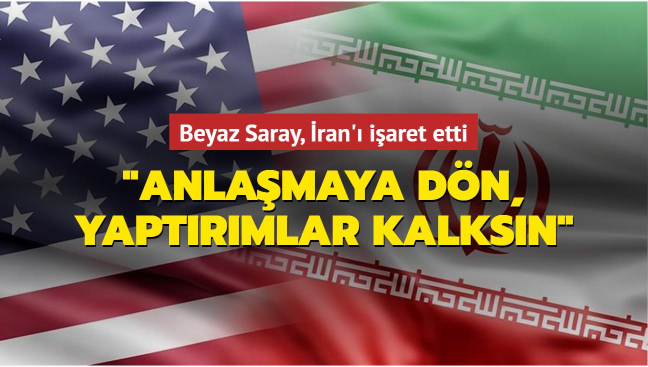 """Beyaz Saray, İran'ı işaret etti: """"Anlaşmaya dön, yaptırımlar kalksın"""""""