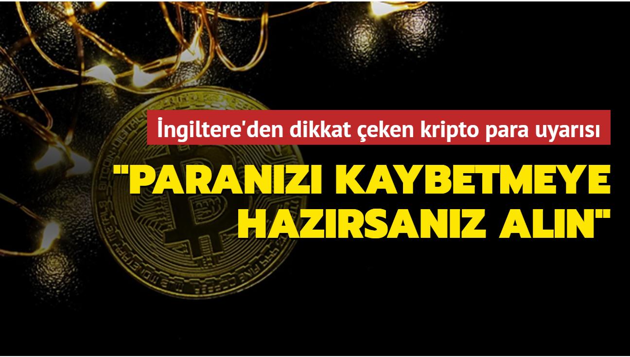 İngiltere'den dikkat çeken kripto para uyarısı: Tüm paranızı kaybetmeye hazırsanız alın