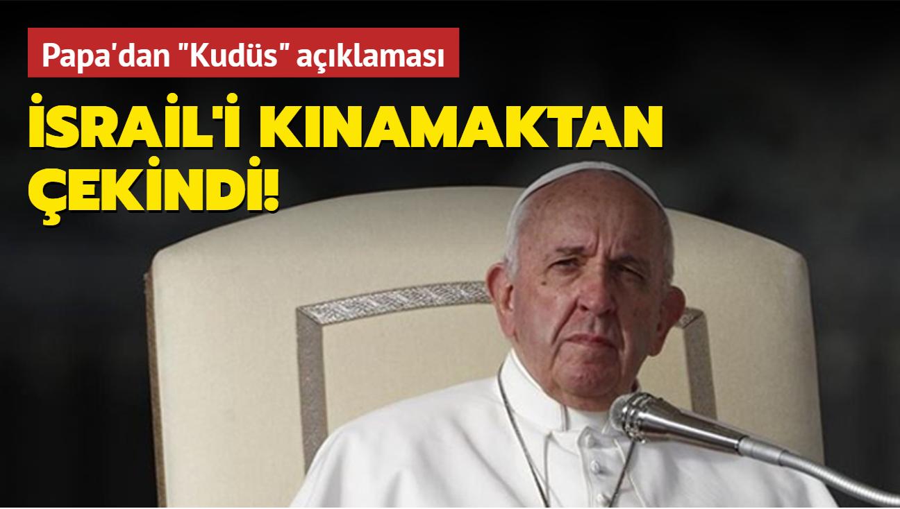 """Papa'dan """"Kudüs"""" açıklaması! İsrail'i kınamaktan çekindi"""