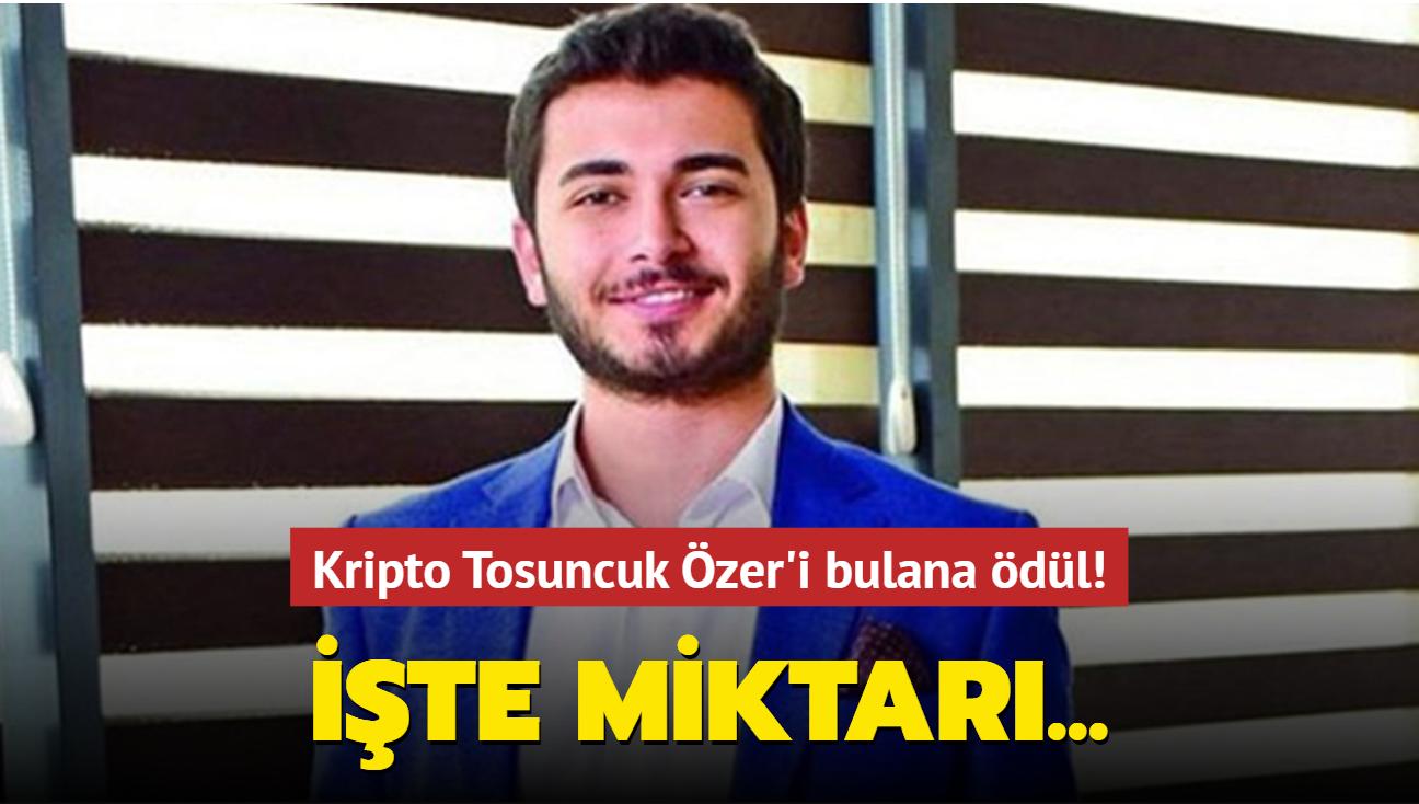 Kripto Tosuncuk Özer'i bulana 50 bin euro ödül verilecek