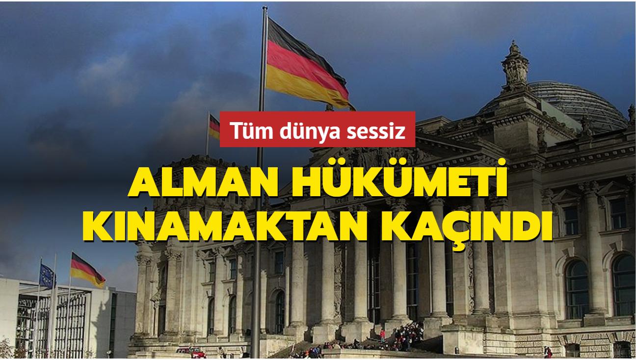 Tüm dünya sessiz... Alman hükümeti kınamaktan kaçındı