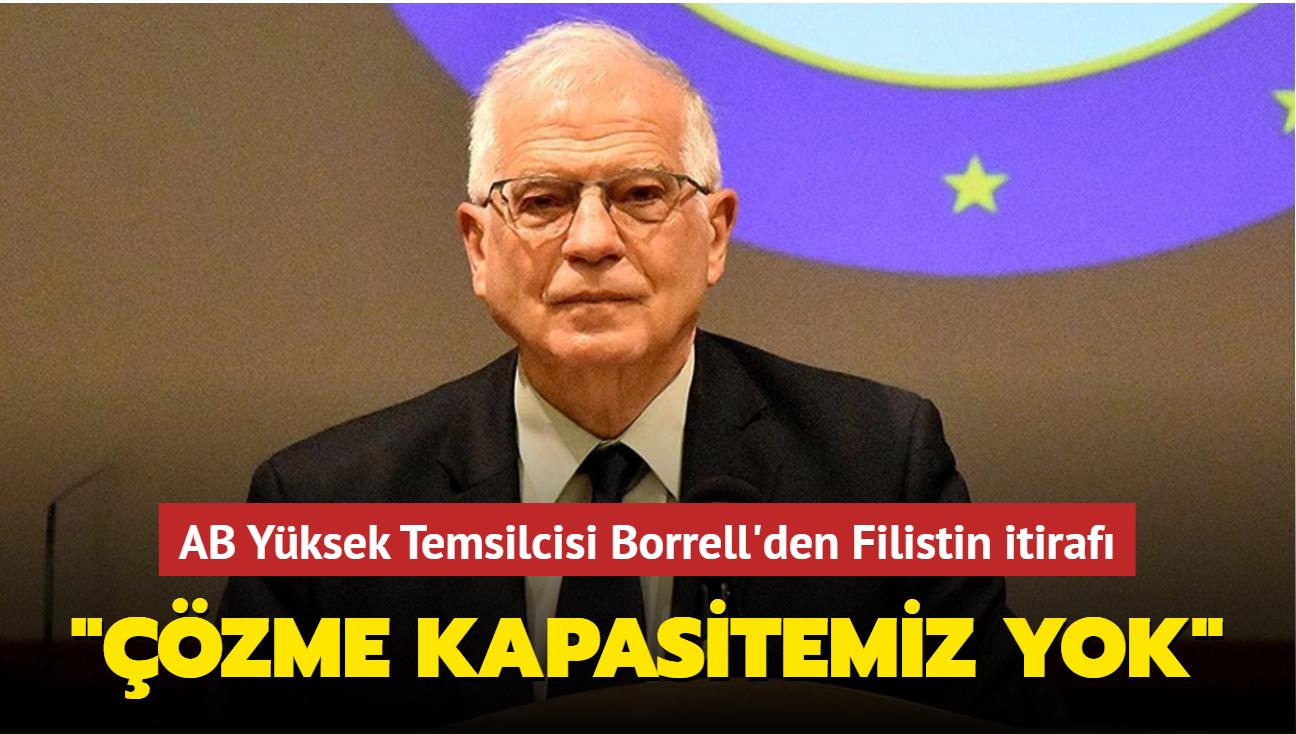 """AB Yüksek Temsilcisi Borrell'den Filistin itirafı: """"Çözme kapasitemiz yok"""""""