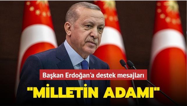 Başkan Erdoğan'a destek mesajları: 'Milletin Adamı'