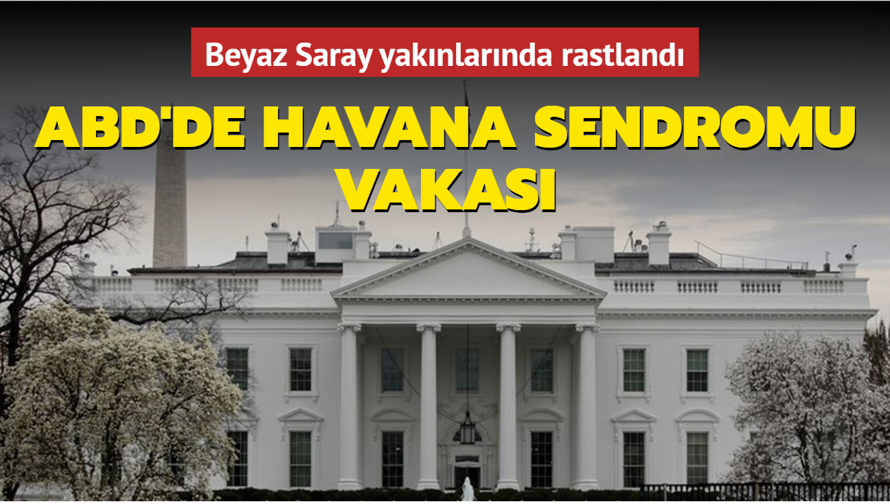 ABD'de Havana sendromu vakası... Beyaz Saray yakınlarında rastlandı