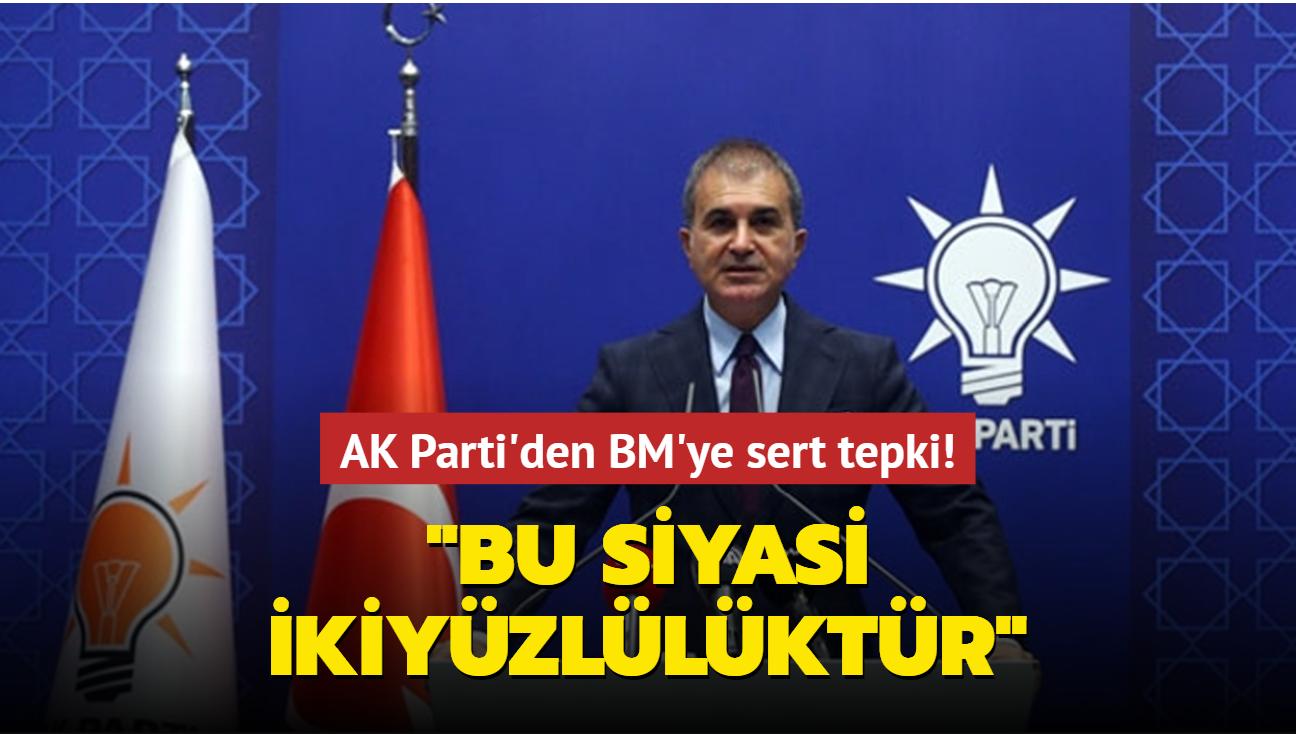 AK Partili Çelik: BM'ye sert tepki: Bu siyasi ikiyüzlülüktür