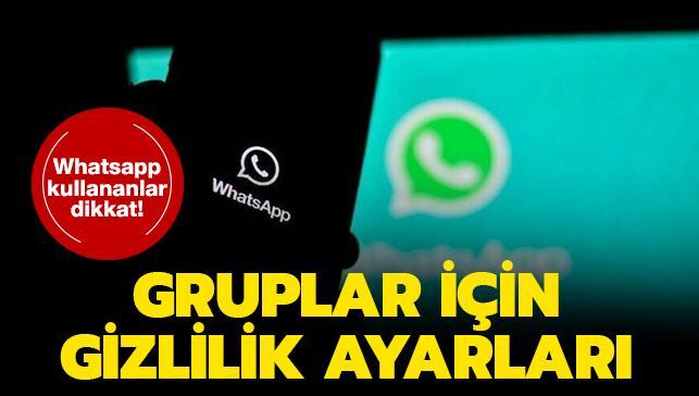 """WhatsApp'ta güvenlik ve gizlilik ayarları nasıl yapılır"""" WhatsApp gruplar için gizlilik ayarları nasıl değiştirilir"""""""