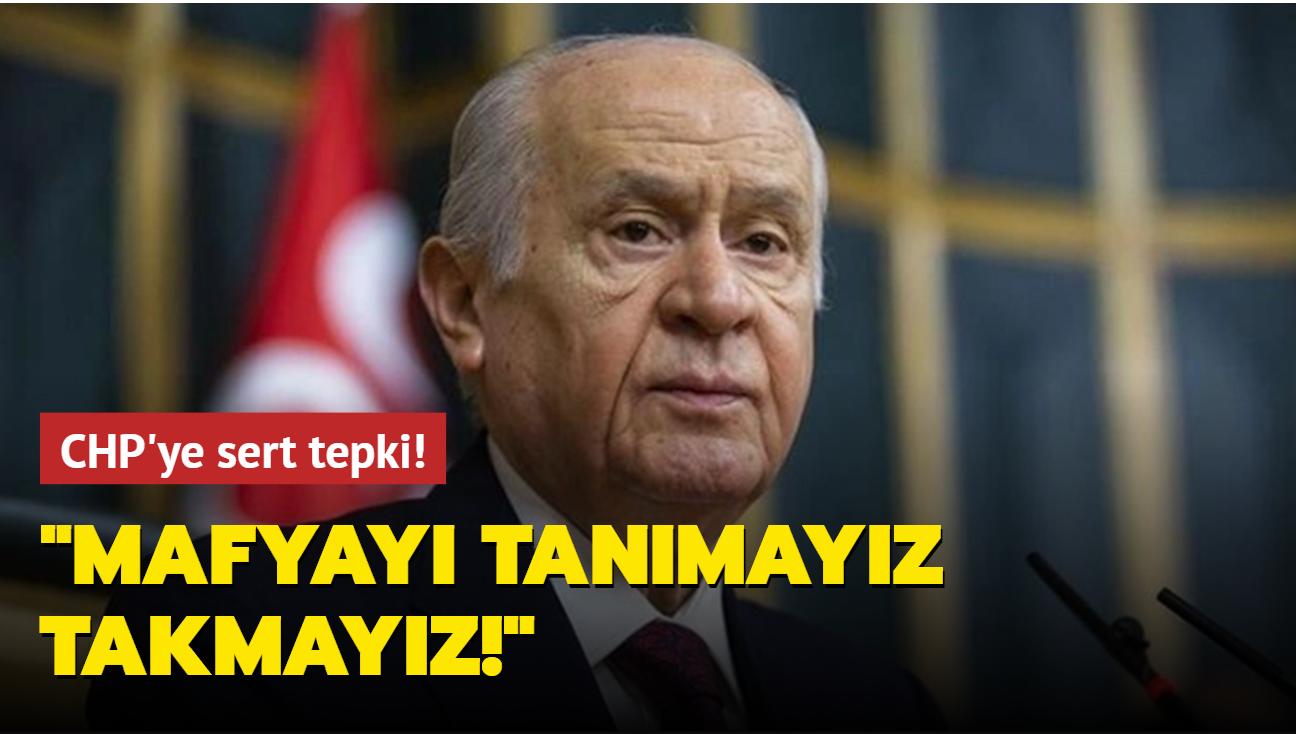 Bahçeli'den CHP'ye sert tepki: Mafyayı tanımayız, takmayız!