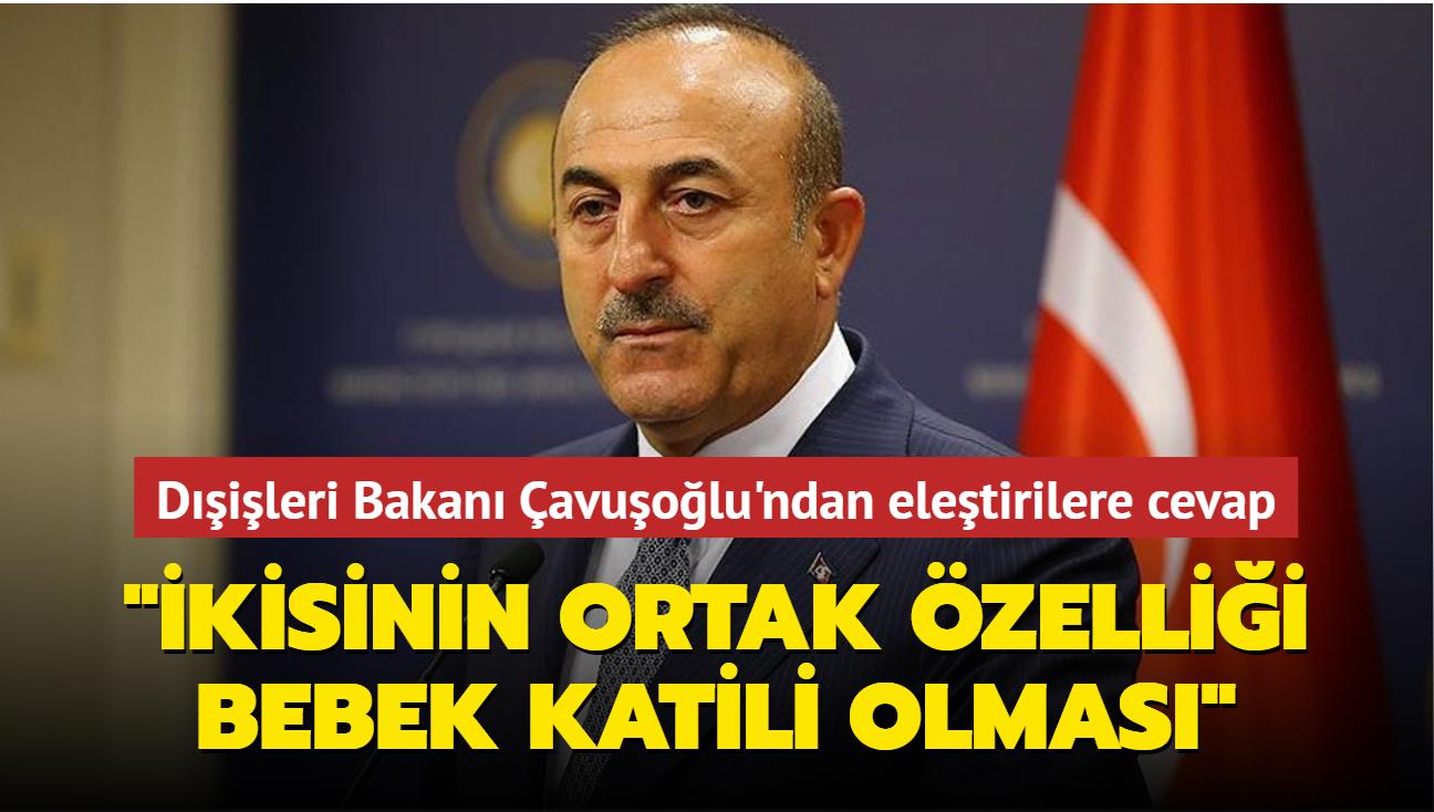 """Dışişleri Bakanı Çavuşoğlu'ndan eleştirilere cevap: """"İkisinin ortak özelliği bebek katili olması"""""""