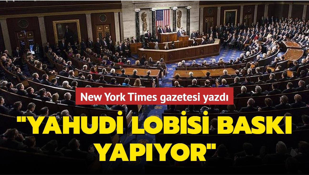 """New York Times gazetesi yazdı... """"Yahudi lobisi baskı yapıyor"""""""