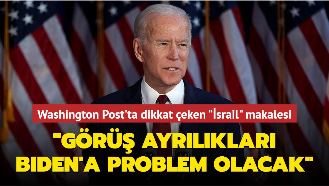"""Washington Post'ta dikkat çeken makale... """"İsrail konusundaki görüş ayrılıkları Biden'a problem olacak"""""""