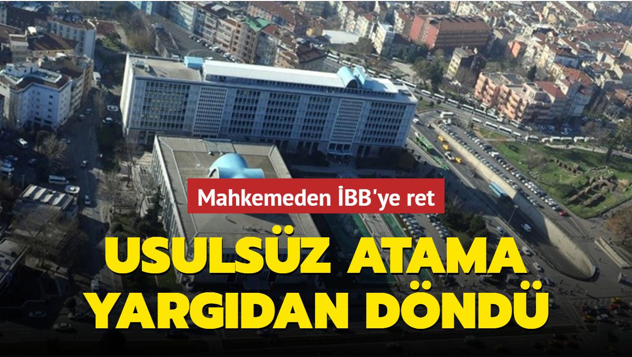 İstanbul Büyükşehir Belediyesindeki usulsüz atama yargıdan döndü
