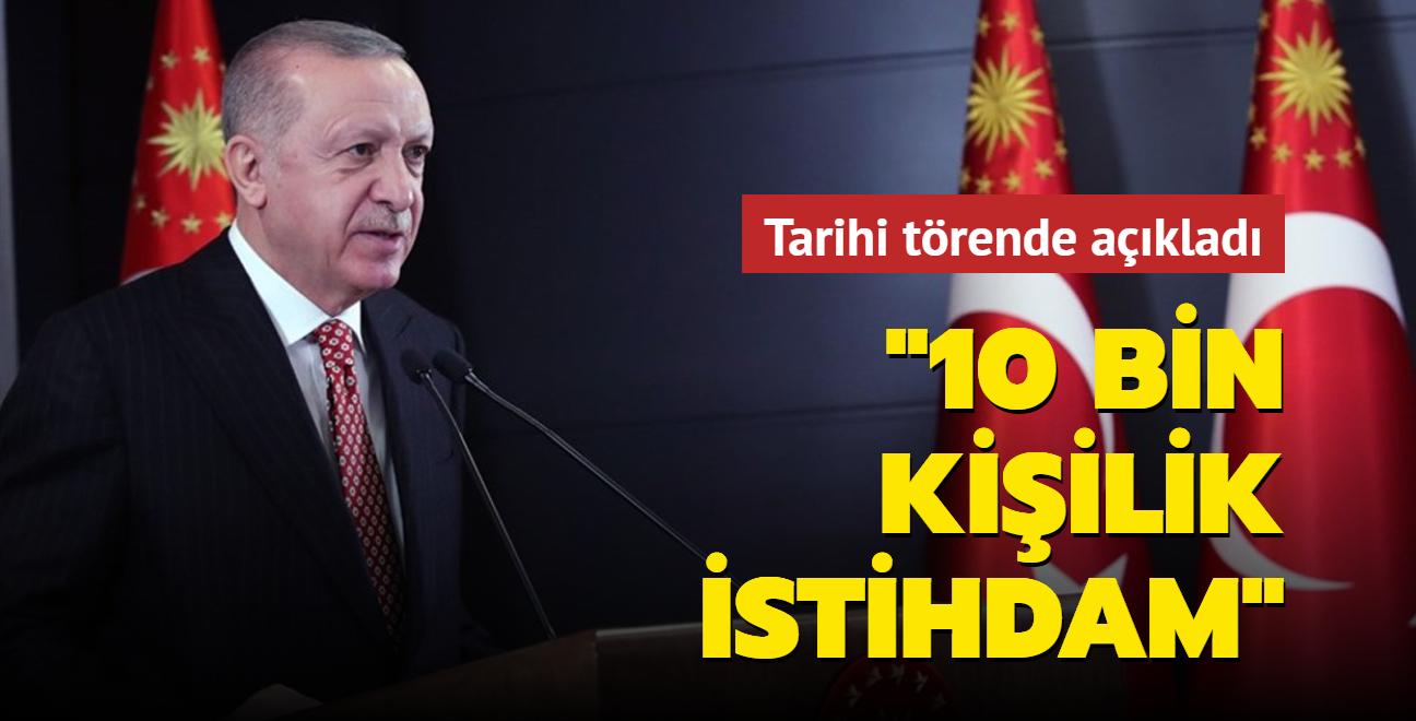 Başkan Erdoğan tarihi törende açıkladı: 10 bin kişilik istihdam sağlayacak