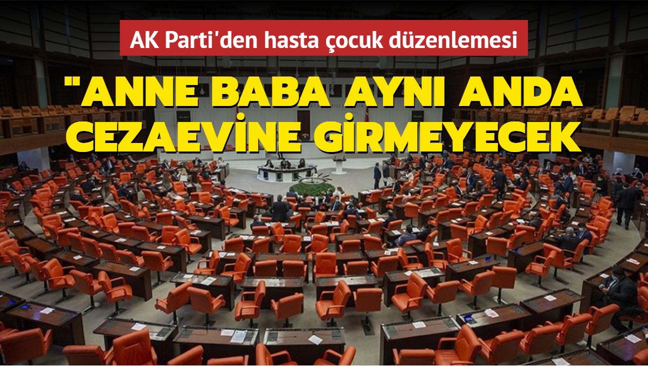 AK Parti'den hasta çocuk düzenlemesi: Anne baba aynı anda cezaevine girmeyecek