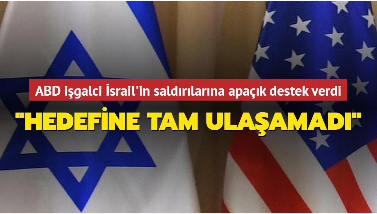 """ABD işgalci İsrail'in saldırılarına apaçık destek verdi: """"Hedefine tam ulaşamadı"""""""