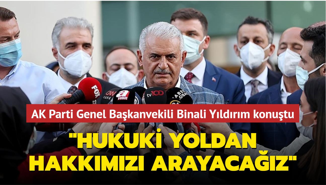 """AK Parti Genel Başkanvekili Binali Yıldırım konuştu: """"Hukuki yoldan da hakkımızı arayacağız"""""""