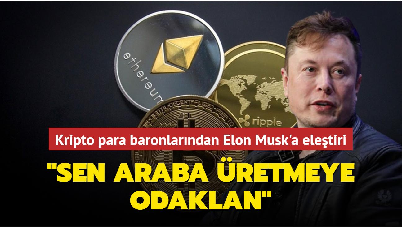 """Kripto para baronlarından Elon Musk'a eleştiri... Sen araba üretmeye odaklan"""""""