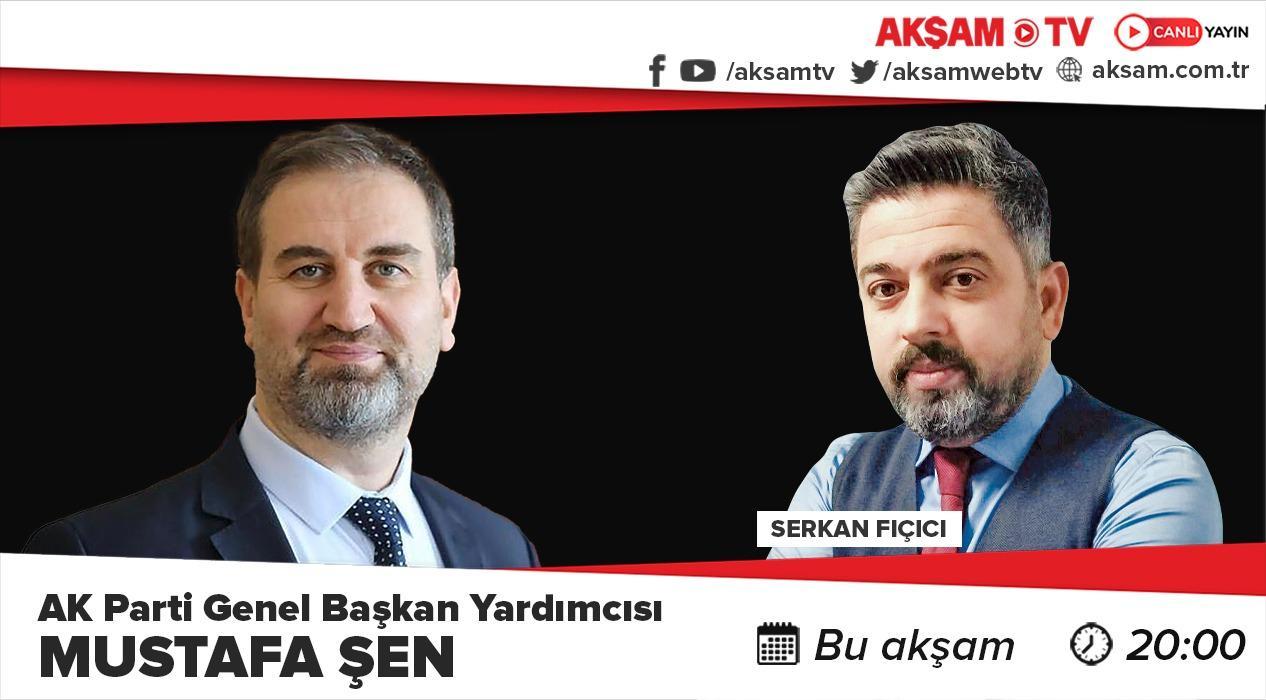 AK Parti Genel Başkan Yardımcısı Mustafa Şen Akşam TV'ye konuk oluyor