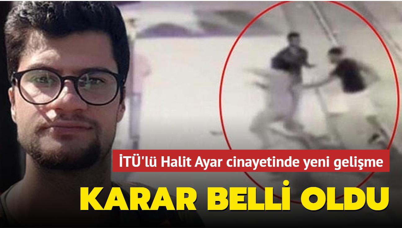 İTÜ'lü Halit Ayar cinayetinde yeni gelişme: Karar belli oldu