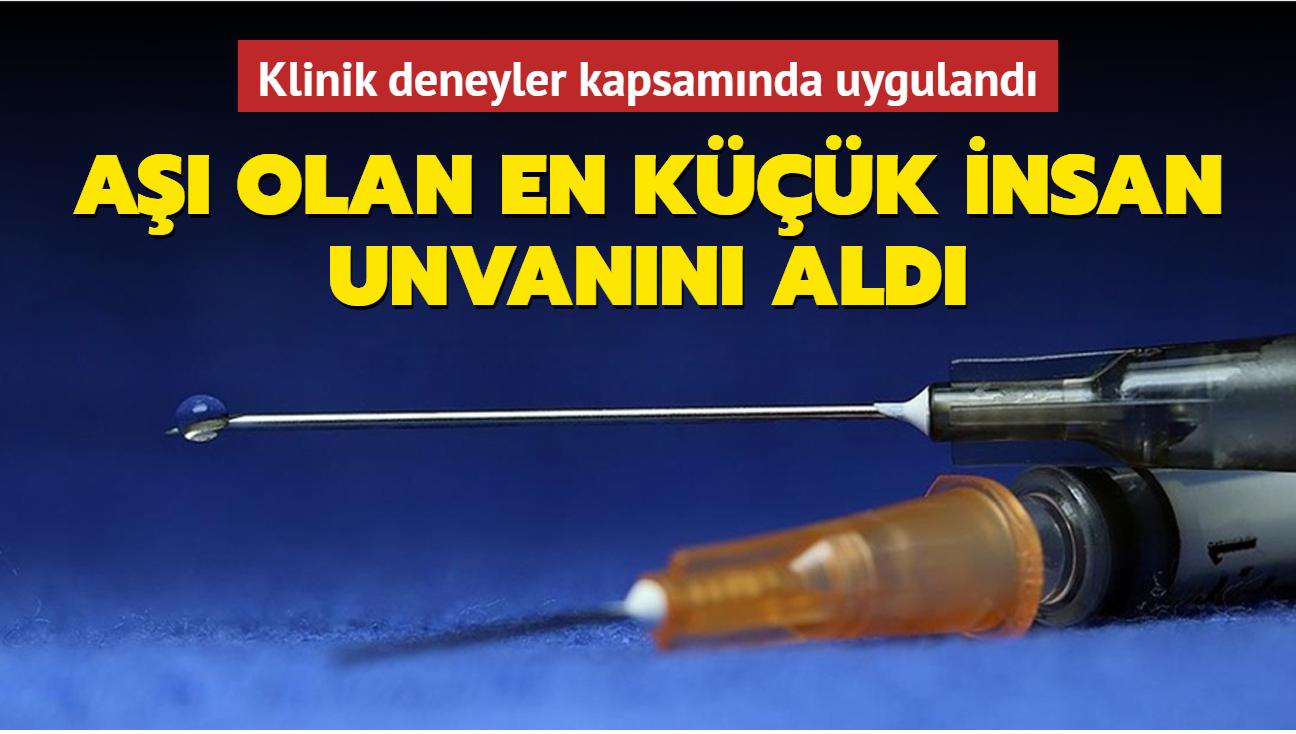 Klinik deneyler kapsamında uygulandı... Aşı vurulan en küçük insan