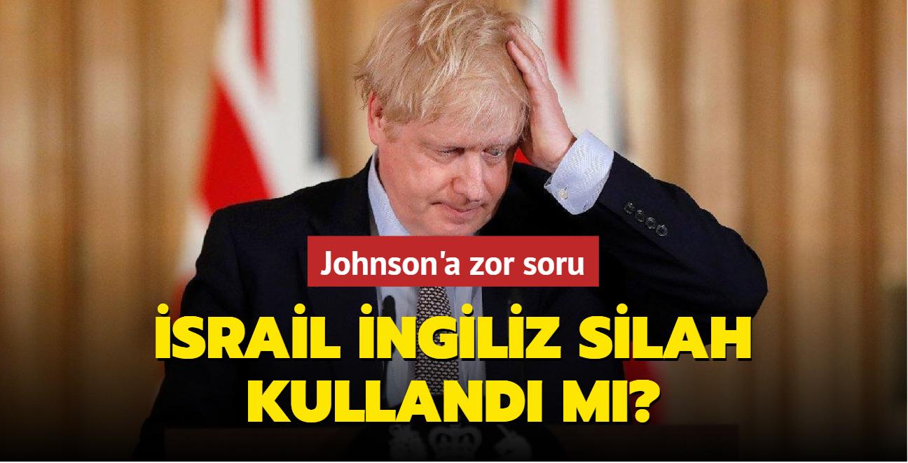 """İngiltere Başbakanı Johnson """"İsrail İngiliz yapımı silah kullandı mı"""""""" sorusuna yanıt veremedi"""