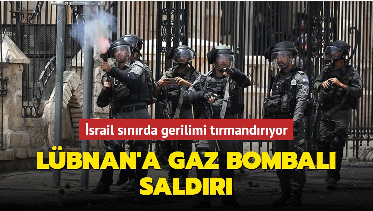 İsrail sınırda gerilimi tırmandırıyor... Lübnan'a gaz bombası attı