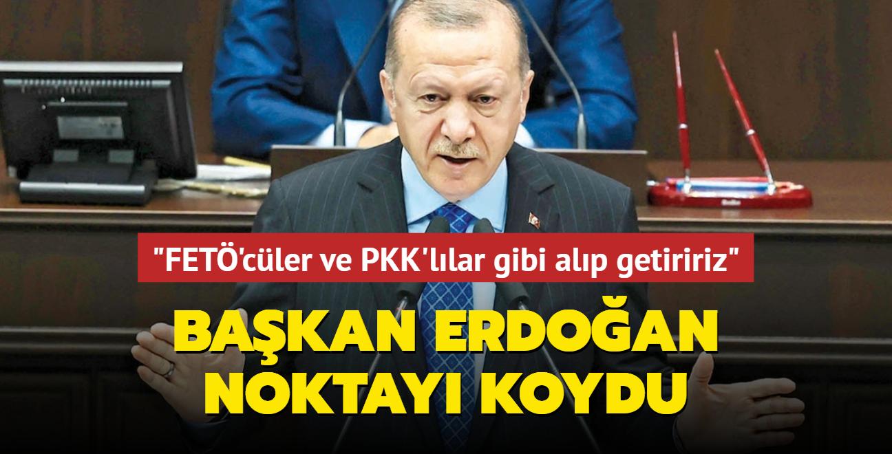 FETÖ'cüler ve PKK'lılar gibi alıp getiririz