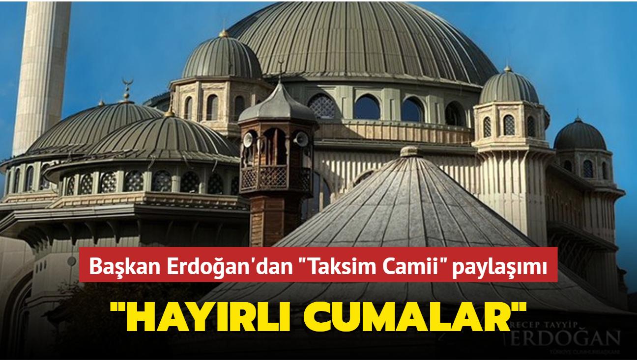 """Başkan Erdoğan'dan """"Taksim Camii"""" paylaşımı: Hayırlı Cumalar"""