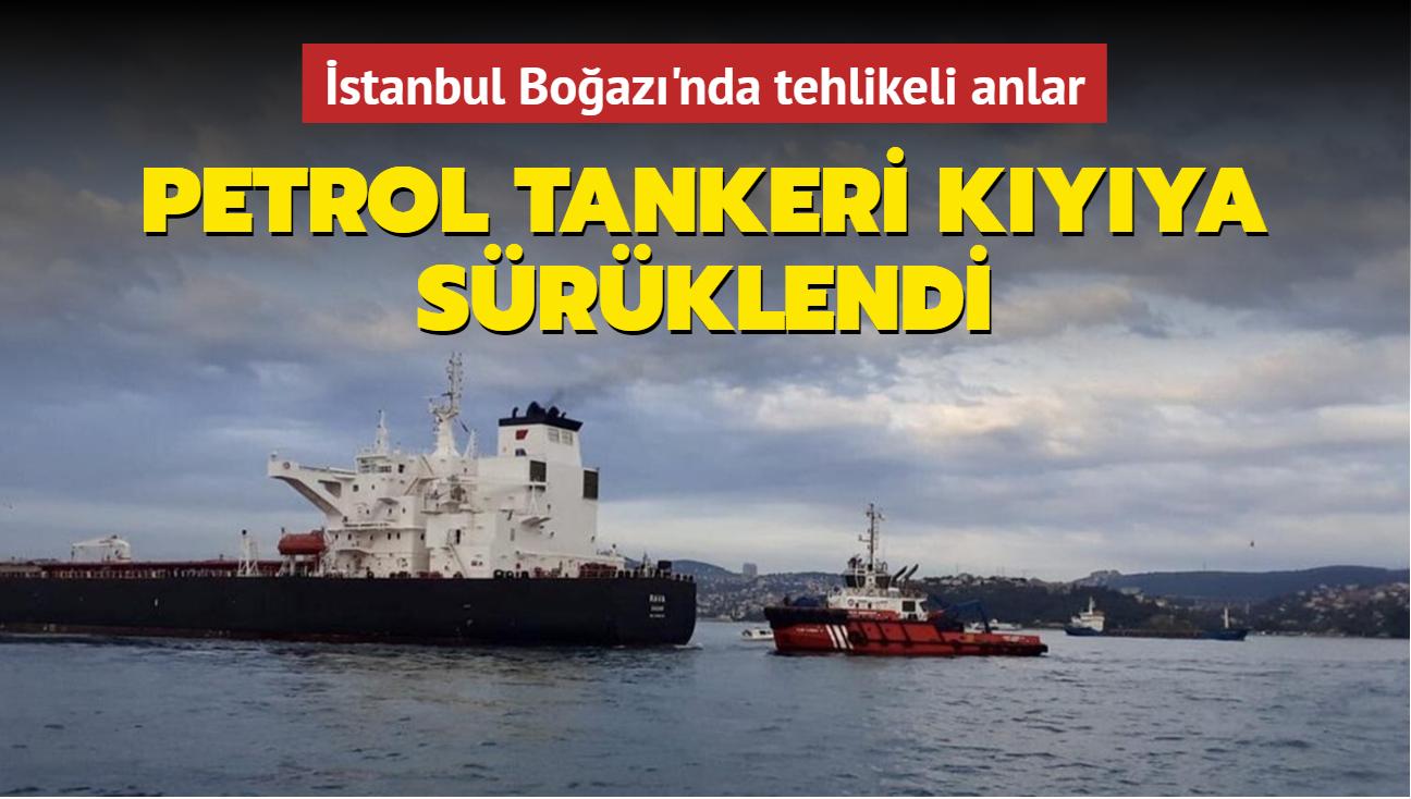 İstanbul Boğazı'nda tehlikeli anlar... Petrol tankeri kıyıya sürüklendi