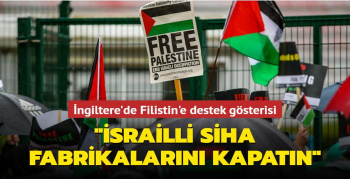 """İngiltere'de Filistin'e destek gösterisi... """"İsrailli SİHA fabrikalarını kapatın"""""""