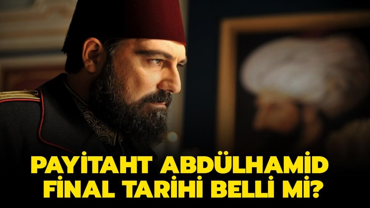 "Payitaht Abdülhamid ne zaman final yapacak"" Payitaht Abdülhamid final tarihi açıklandı mı"""