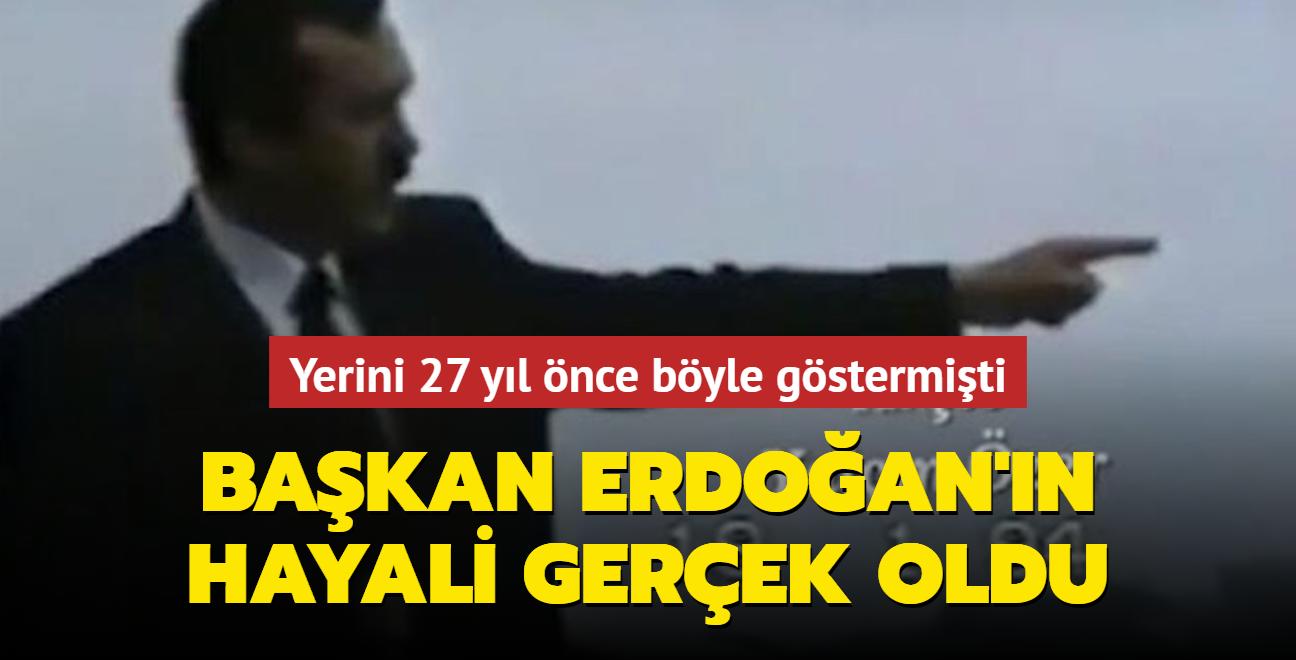 Başkan Erdoğan'ın hayali 27 yıl sonra gerçek oldu
