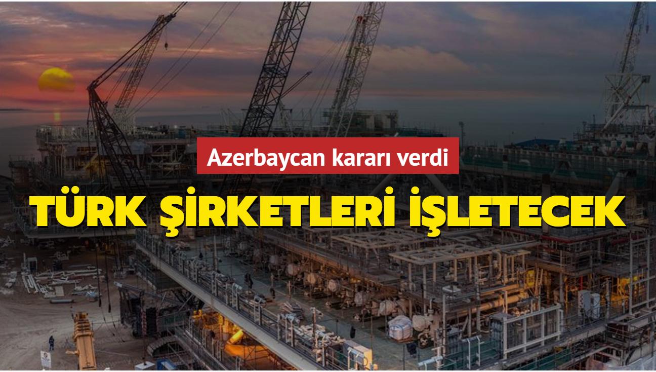 Azerbaycan kararı verdi... Türk şirketleri işletecek