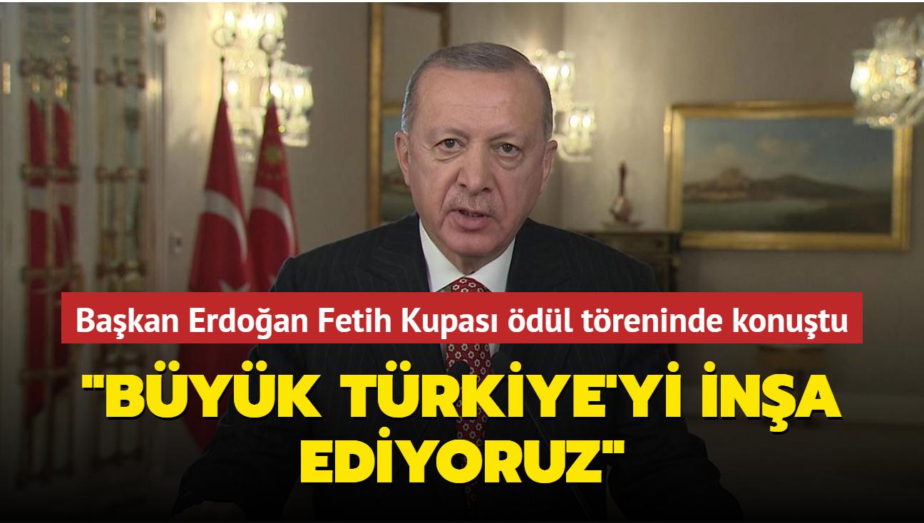 """Başkan Erdoğan 9.Fetih Kupası ödül töreninde konuştu: """"Büyük Türkiye'yi inşa ediyoruz"""""""