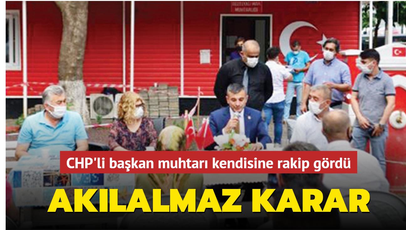 CHP'li başkan rakip muhtarı ofisinden çıkardı