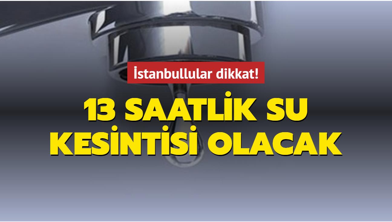 İstanbul'da 9 ilçede 13 saatlik su kesintisi