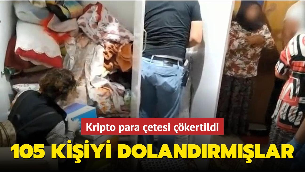 Kripto para çetesi çökertildi: 105 kişiyi dolandırmışlar