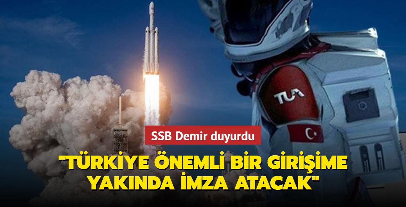 SSB Demir: Türkiye önemli bir girişime yakın zamanda imza atacak