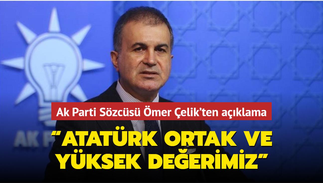 """Ak Parti Sözcüsü Ömer Çelik'ten açıklama: """"Atatürk ortak ve yüksek değerimiz"""""""