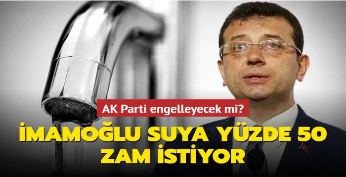 """İmamoğlu suya yüzde 50 zam istiyor... AK Parti engelleyecek mi"""""""