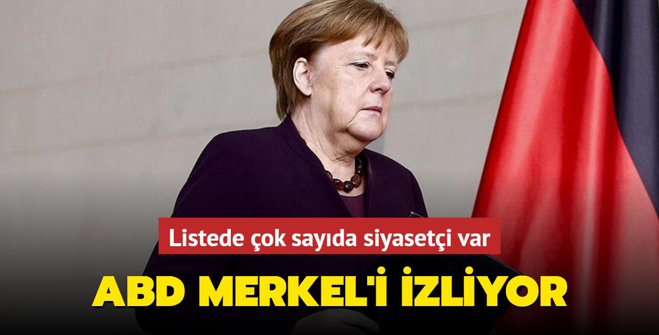 Listede çok sayıda siyasetçi var... ABD Merkel'i izliyor
