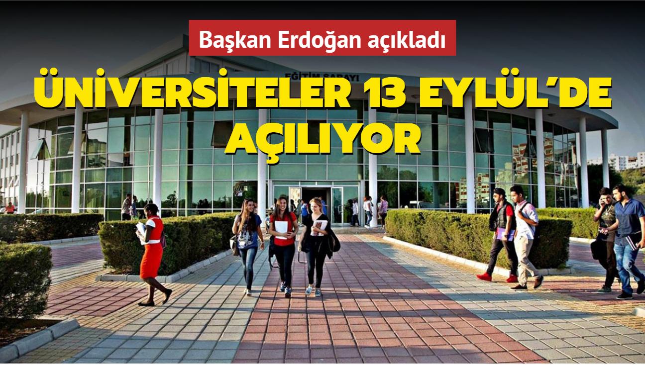 Başkan Erdoğan açıkladı... Üniversiteler 13 Eylül'de açılıyor